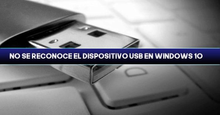 No se reconoce el dispositivo USB en Windows 10: Solución